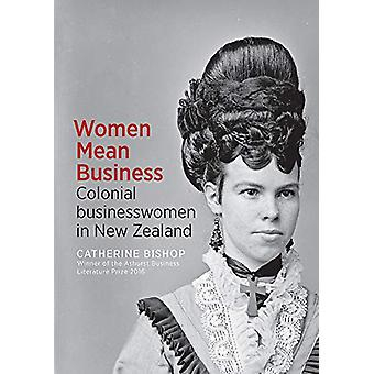 Women Mean Business - Colonial businesswomen in New Zealand by Catheri