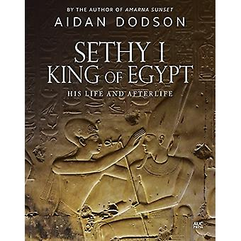 Sethy I - King of Egypt - His Life and Afterlife by Aidan Dodson - 978