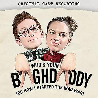 Who's Your Baghdaddy or How I Started the Iraq War - Who's Your Baghdaddy or How I Started the Iraq War [CD] USA import Who's Your Baghdaddy or How I Started the Iraq War
