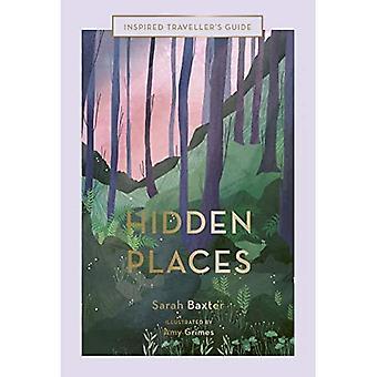 Hidden Places: An Inspired Traveller's Guide (Inspired Traveller's Guides)