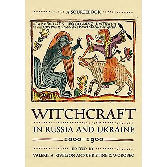 Witchcraft in Russia and Ukraine 10001900 by Edited by Christine D Worobec Edited by Valerie A Kivelson