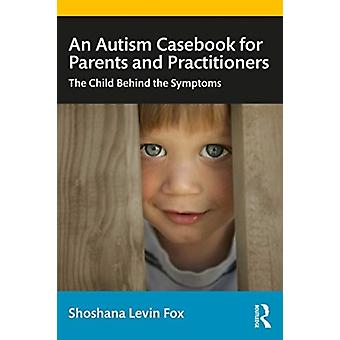 An Autism Casebook for Parents and Practitioners by Fox & Shoshana Levin