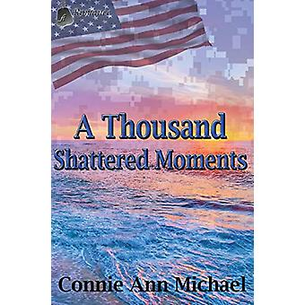A Thousand Shattered Moments by Connie Ann Michael - 9780997727838 Bo