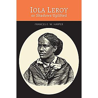 Iola Leroy - Or - Shadows Uplifted by Frances E W Harper - 9781614278