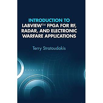 Introduction to LabVIEW FPGA for RF Radar and Electronic Warfare Applications by Terry Stratoudakis