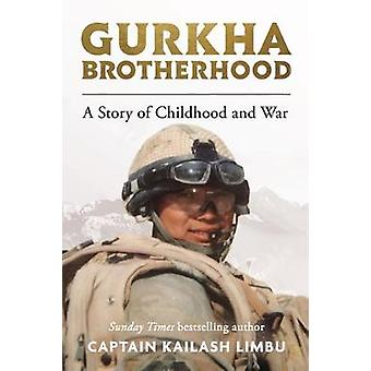 Gurkha Brotherhood A Story of Childhood and War