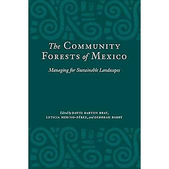 The Community Forests of Mexico by Edited by David Barton Bray & Edited by Leticia Merino Perez & Edited by Deborah Barry