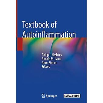 Textbook of Autoinflammation by Edited by Philip J Hashkes & Edited by Ronald M Laxer & Edited by Anna Simon