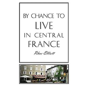 By Chance to Live in Central France: A move to France renovation conversion and running a successful Gite