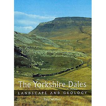 The Yorkshire Dales  Landscape and Geology by Tony Waltham
