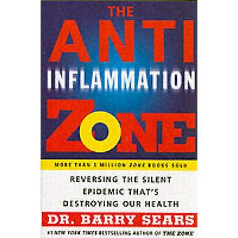 The Anti-inflammation Zone - Reversing the Silent Epidemic That's Dest