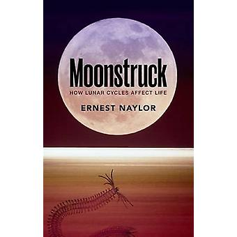 Moonstruck - How Lunar Cycles Affect Life by Ernest Naylor - 978019872