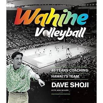 Wahine Volleyball - 40 Jahre Coaching Hawaiaeiaes Team von Dave Shoji-