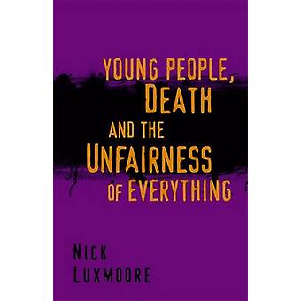 Young People - Death and the Unfairness of Everything by Nick Luxmoor