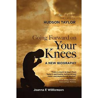 Going Forward on Your Knees - Lessons from the Life of Hudson Taylor b