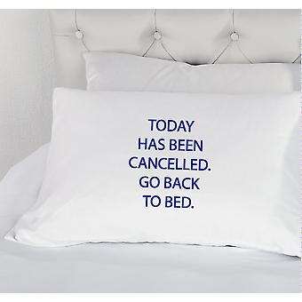 White with Blue Today Has Been cancelled Go Back to Bed Novelty Pillowcase