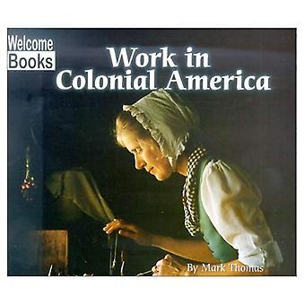 Arbete i kolonial Amerika (Välkommen böcker: koloniala Amerika)