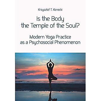 Is het lichaam de tempel van de ziel? -Moderne Yoga praktijk als een psychosociale fenomeen