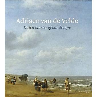 Adriaen van de Velde - Dutch Master of Landscape by Bart Cornelis - Ma