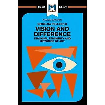 Griselda Pollock's Vision and Difference: Feminism, Femininity and Histories of� Art (The Macat Library)