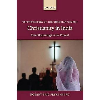 Christianity in India From Beginnings to the Present by Frykenberg & Robert Eric