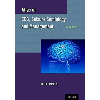 Atlas of EEG Seizure Semiology and Management by Misulis & Karl E