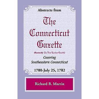 Abstracts van de Connecticut voorheen nieuwe London Gazette die betrekking hebben op Zuidoostelijk Connecticut 1780July 25 1782 Volume 5 door Marrin & Richard B.