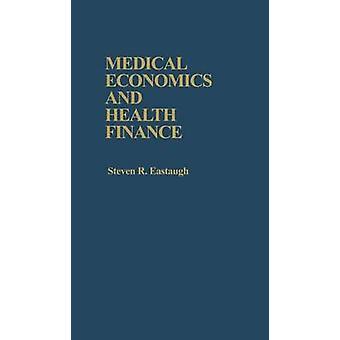 Medicinsk økonomi og sundhed finansiering af Eastaugh & Steven R.