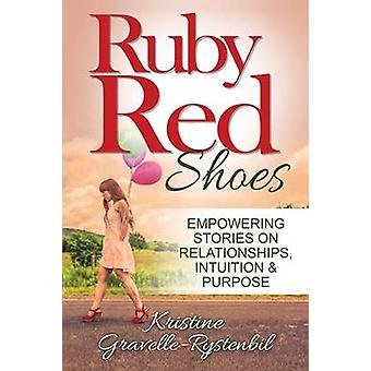 Ruby Red Shoes  Empowering Stories on Relationships Intuition  Purpose by GravelleRystenbil & Kristine