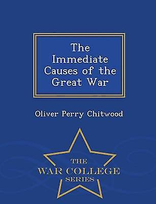 The Immediate Causes of the Great War  War College Series by Chitwood & Oliver Perry