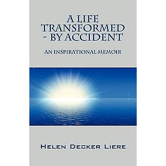 Ein Leben verwandelt durch Zufall einen inspirierenden Memoiren von Decker Liere & Helen