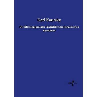 Die Klassengegenstze im Zeitalter der franzsischen révolution de Kautsky & Karl