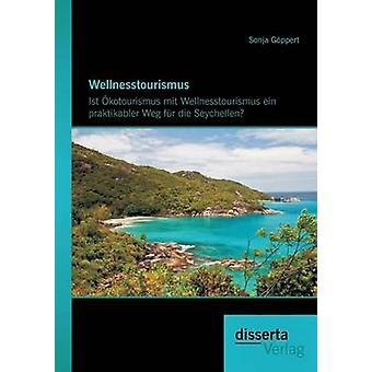 Wellnesstourismus Ist Okotourismus Mit Wellnesstourismus Ein Praktikabler Weg Fur Die Seychellen by Goppert & Sonja