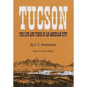 Tucson - The Life and Times of an American City (New edition) by Charl