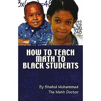 How to Teach Math to Black Students by Shahid Muhammad - 978091354397