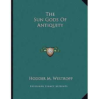 The Sun Gods of Antiquity by Hodder M Westropp - 9781163070437 Book