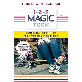 1-2-3 Magic Teen - Communicate - Connect - and Guide Your Teen to Adul