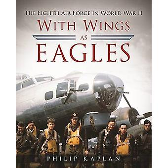 With Wings As Eagles - The Eighth Air Force in World War II by Philip