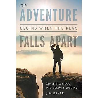 The Adventure Begins When the Plan Falls Apart - Convert a Crisis Into