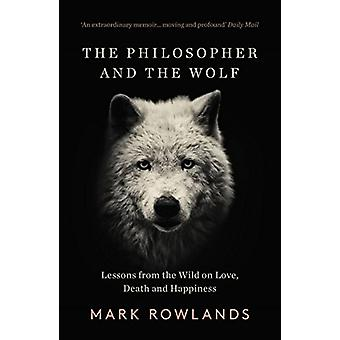 The Philosopher and the Wolf - Lessons From the Wild on Love - Death a