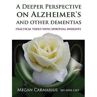 A Deeper Perspective on Alzheimer's and Other Dementias - Practical To
