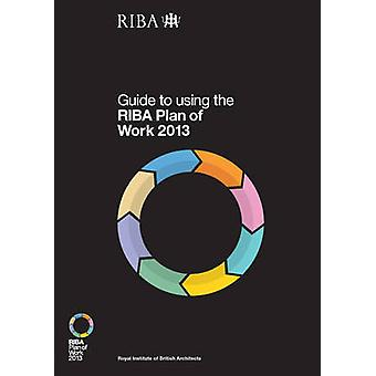 Guide to Using the RIBA Plan of Work 2013 - 2013 by Dale Sinclair - 97
