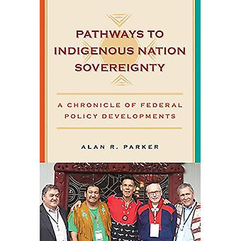 Pathways to Indigenous Nation Sovereignty - A Chronicle of Federal Pol