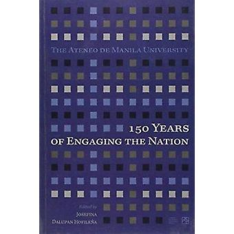 The Ateneo De Manila University - 150 Years of Engaging the Nation by