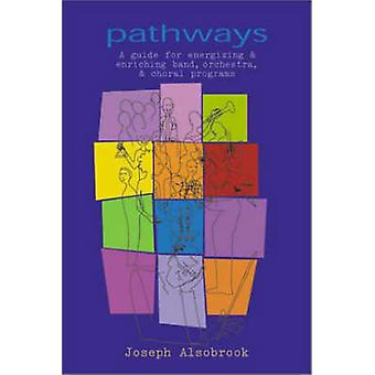Pathways - A Guide for Energizing and Enriching Band - Orchestra and C