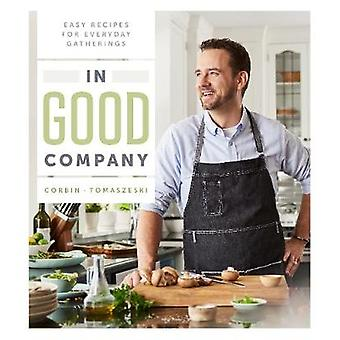 In Good Company - Easy Recipes for Everyday Gatherings by Corbin Tomas