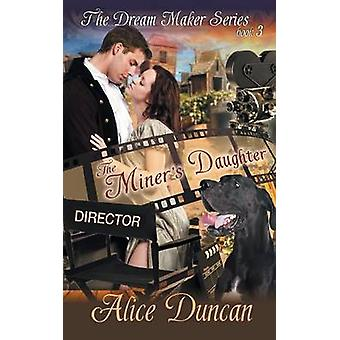 The Miners Daughter The Dream Maker Series Book 3 by Duncan & Alice