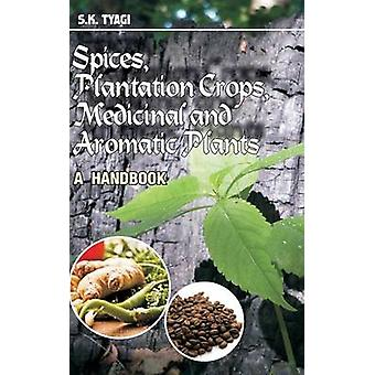 Spices Plantation Crops Medicinal and Aromatic Plants A Handbook by Tyagi & S.K.