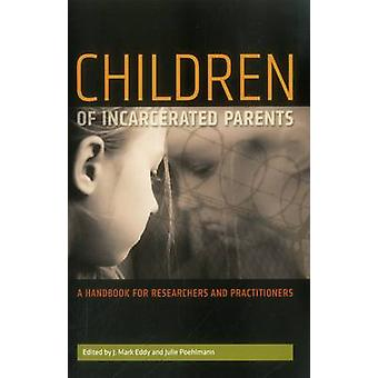 Children of Incarcerated Parents  A Handbook for Researchers and Practitioners by Julie Poehlmann & J Mark Eddy