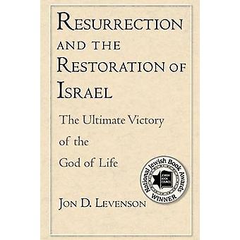 Resurrection and the Restoration of Israel The Ultimate Victory of the God of Life by Levenson & Jon Douglas